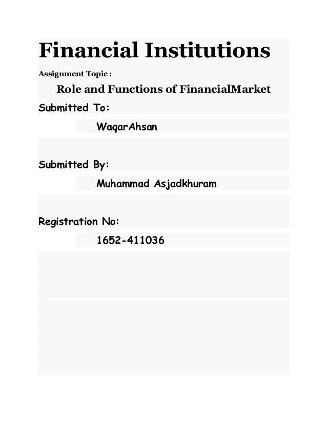 Financial InstitutionsAssignment Topic :Role and Functions of FinancialMarketSubmitted To:WaqarAhsanSubmitted By:Muhammad ...