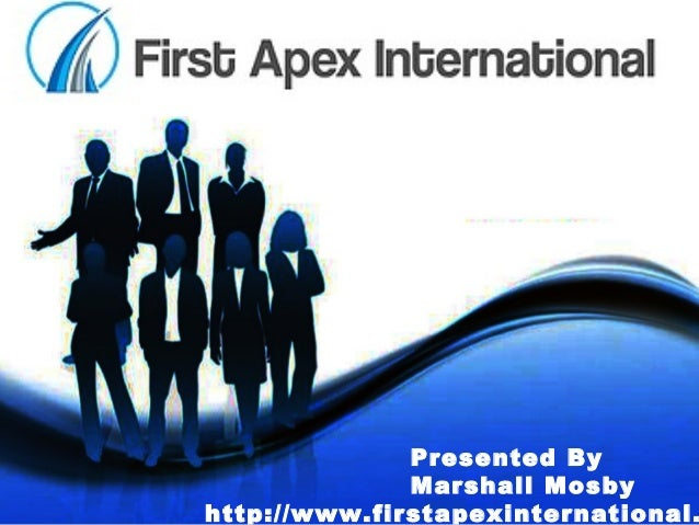 Presented By Marshall Mosby http://www.firstapexinternational.