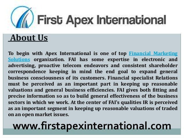 About Us To begin with Apex International is one of top Financial Marketing Solutions organization. FAI has some expertise...