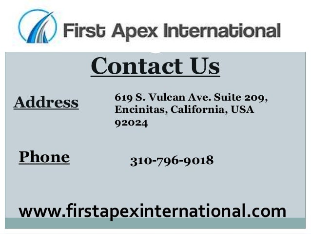 Contact Address Phone 619 S. Vulcan Ave. Suite 209, Encinitas, California, USA 92024 310-796-9018 Contact Us www.firstapex...