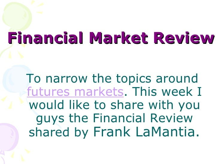 Financial Market Review To narrow the topics around  futures markets . This week I would like to share with you guys the F...