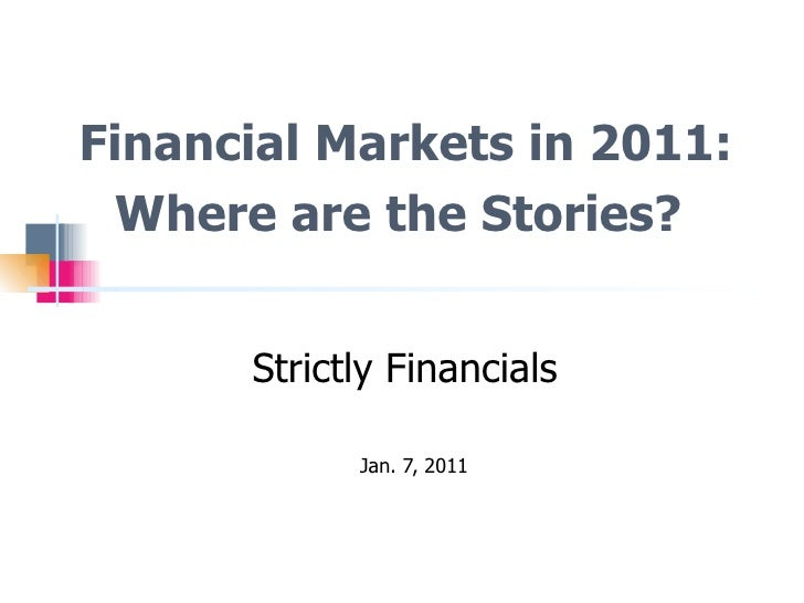 Financial Markets in 2011: Where are the Stories? Strictly Financials Jan. 7, 2011