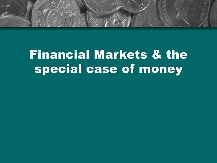Financial Markets & the special case of money
