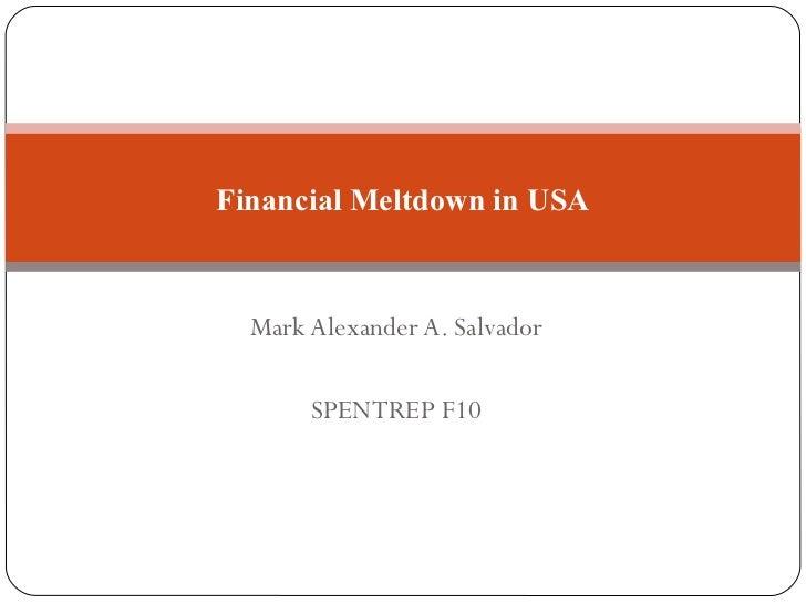 Mark Alexander A. Salvador SPENTREP F10 Financial Meltdown in USA