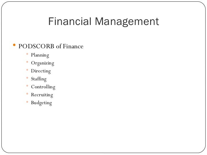 Financial Management <ul><li>PODSCORB of Finance </li></ul><ul><ul><ul><li>Planning </li></ul></ul></ul><ul><ul><ul><li>Or...