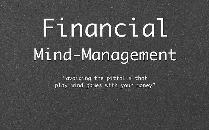 """Financial Mind-Management      """"avoiding the pitfalls that   play mind games with your money"""""""