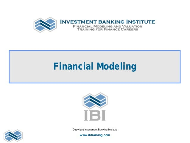 Financial Modeling Copyright Investment Banking Institute www.ibtraining.com