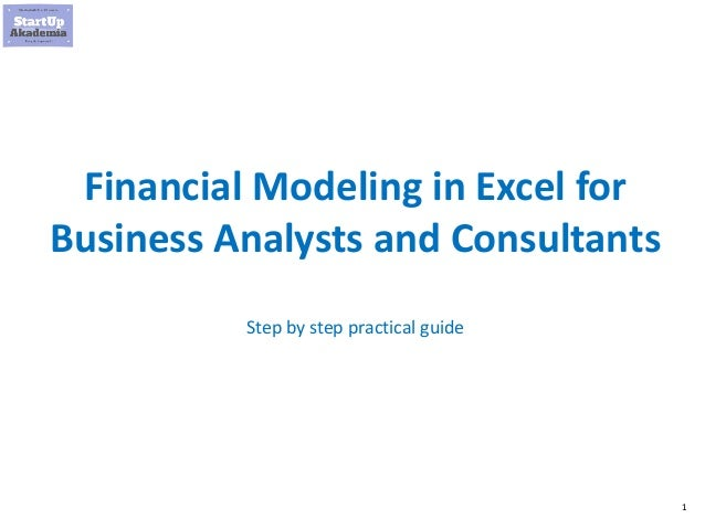 1 Financial Modeling in Excel for Business Analysts and Consultants Step by step practical guide
