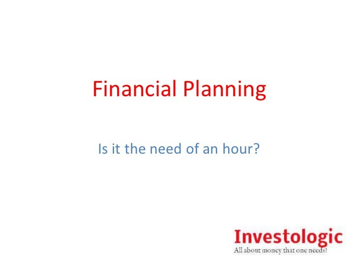 Financial Planning<br />Is it the need of an hour?<br />