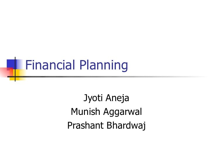 Financial Planning           Jyoti Aneja        Munish Aggarwal       Prashant Bhardwaj