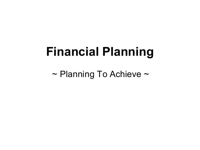 Financial Planning ~ Planning To Achieve ~