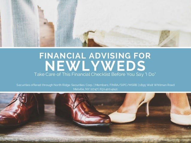 FINANCIALADVISING FOR NEWLYWEDS Securities offered through North Ridge Securities Corp. | Members, FINRA/SIPC/MSRB | 1895...