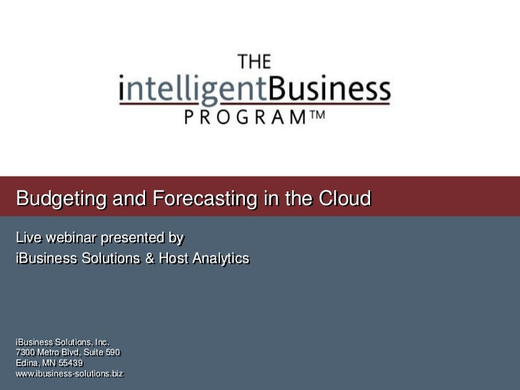 Budgeting and Forecasting in the CloudLive webinar presented byiBusiness Solutions & Host AnalyticsiBusiness Solutions, In...