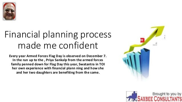 Financial planning process made me confident Every year Armed Forces Flag Day is observed on December 7. In the run up to ...