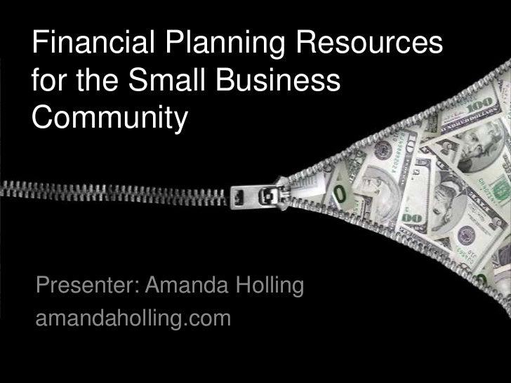 Financial Planning Resourcesfor the Small BusinessCommunityPresenter: Amanda Hollingamandaholling.com