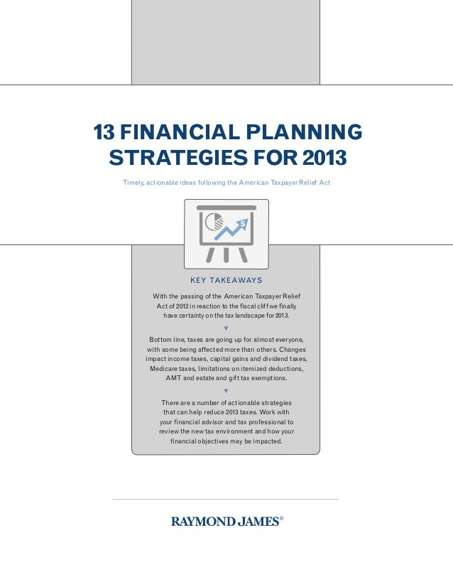 13 FINANCIAL PLANNING STRATEGIES FOR 2013  Timely, actionable ideas following the American Taxpayer Relief Act            ...