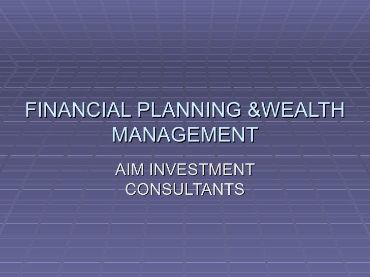 FINANCIAL PLANNING &WEALTH MANAGEMENT AIM INVESTMENT CONSULTANTS