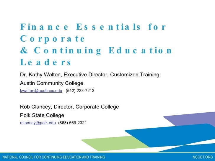 Finance Essentials for Corporate  & Continuing Education Leaders Dr. Kathy Walton, Executive Director, Customized Training...