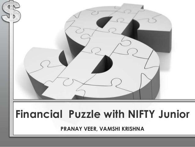 Financial Puzzle with NIFTY Junior        PRANAY VEER, VAMSHI KRISHNA