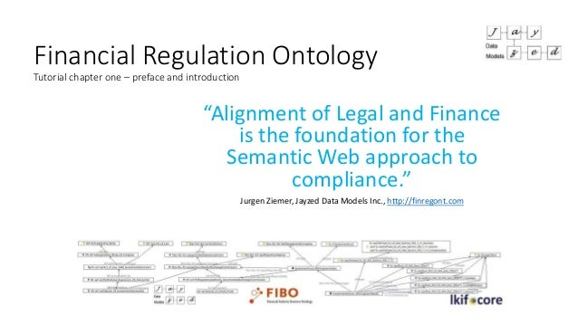 "Financial Regulation Ontology Tutorial chapter one – preface and introduction ""Alignment of Legal and Finance is the found..."