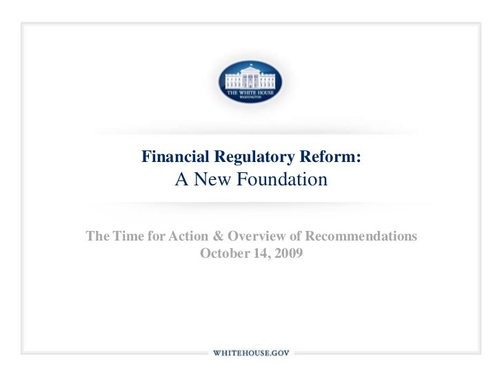 Financial Regulatory Reform: A New Foundation<br />The Time for Action & Overview of Recommendations<br />October 14, 2009...