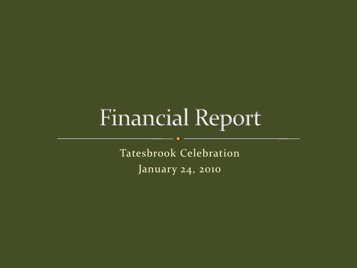Tatesbrook Celebration<br />January 24, 2010<br />Financial Report<br />