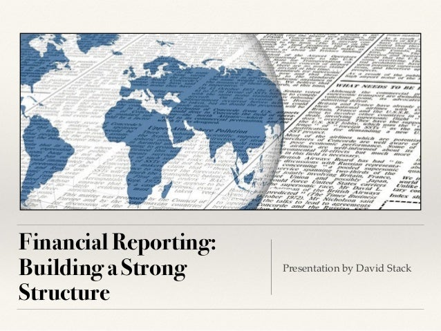 Financial Reporting: Building a Strong Structure Presentation by David Stack