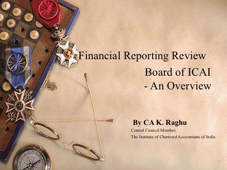 Financial Reporting Review              Board of ICAI             - An Overview           By CA K. Raghu          Central ...
