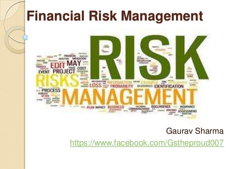 Financial Risk Management                              Gaurav Sharma      https://www.facebook.com/Gstheproud007