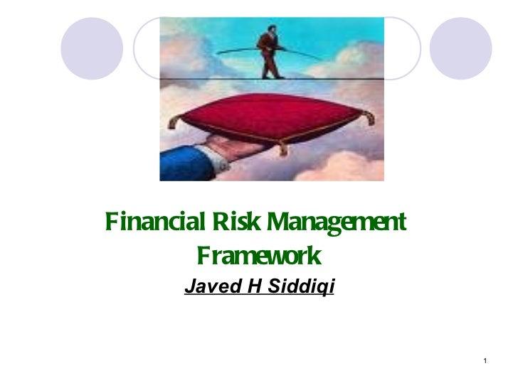 <ul><li>Financial Risk Management  </li></ul><ul><li>Framework </li></ul><ul><li>Javed H Siddiqi </li></ul>