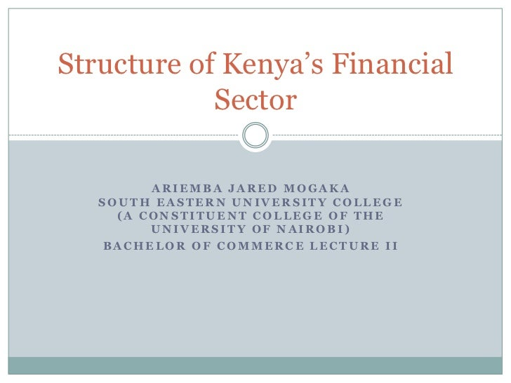 Structure of Kenya's Financial            Sector         ARIEMBA JARED MOGAKA   SOUTH EASTERN UNIVERSITY COLLEGE     (A CO...