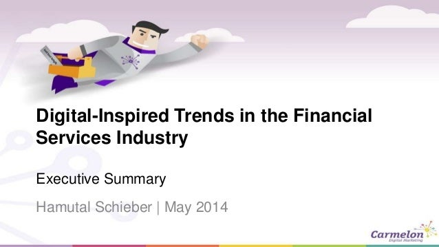 Digital-Inspired Trends in the Financial Services Industry Executive Summary Hamutal Schieber   May 2014