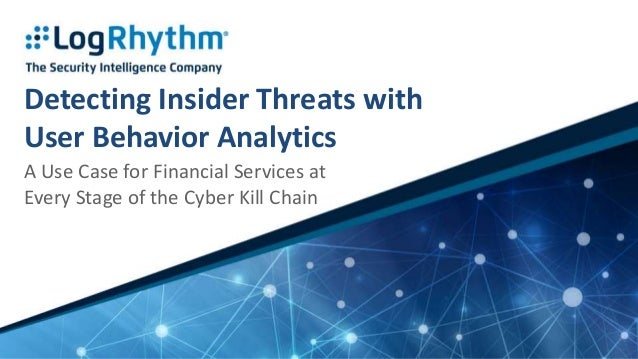 Detecting Insider Threats with User Behavior Analytics A Use Case for Financial Services at Every Stage of the Cyber Kill ...
