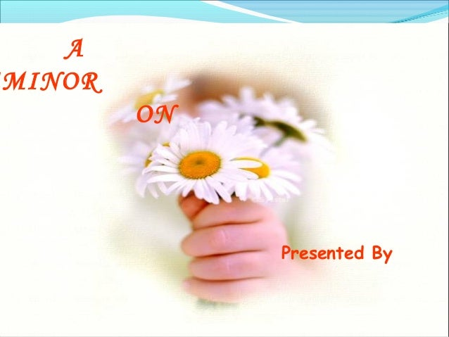 A MINOR ON  Presented By  01/08/14  nandini