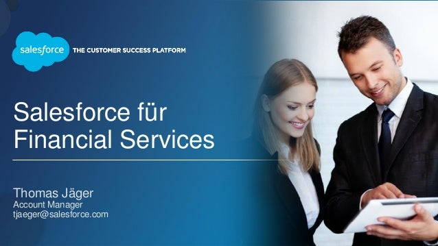 Salesforce für Financial Services Thomas Jäger Account Manager tjaeger@salesforce.com
