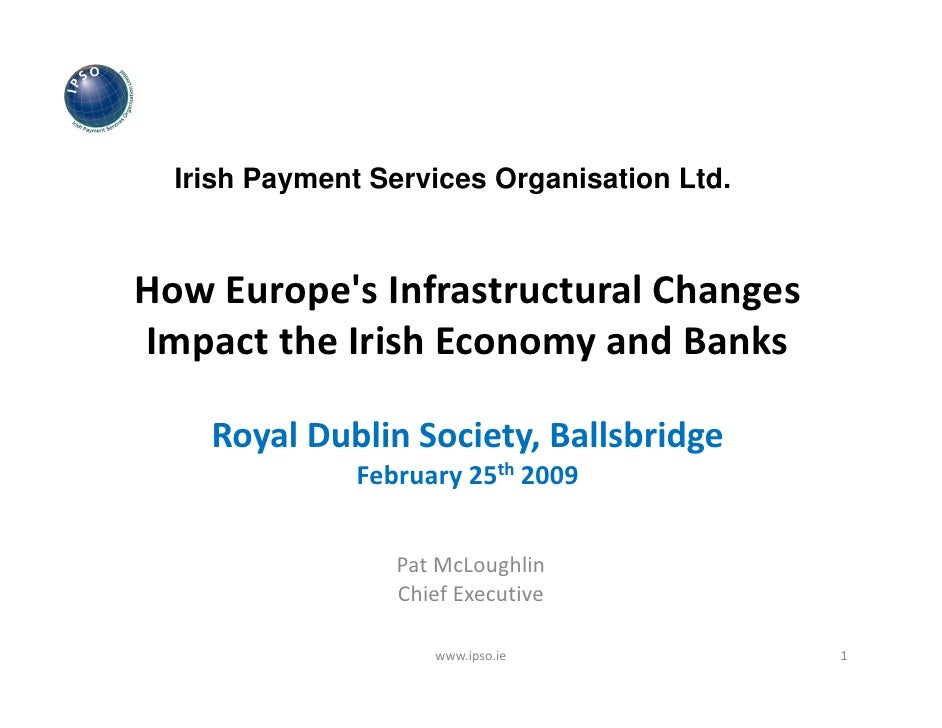 Irish Payment Services Organisation Ltd.    How Europe's Infrastructural Changes  Impact the Irish Economy and Banks      ...