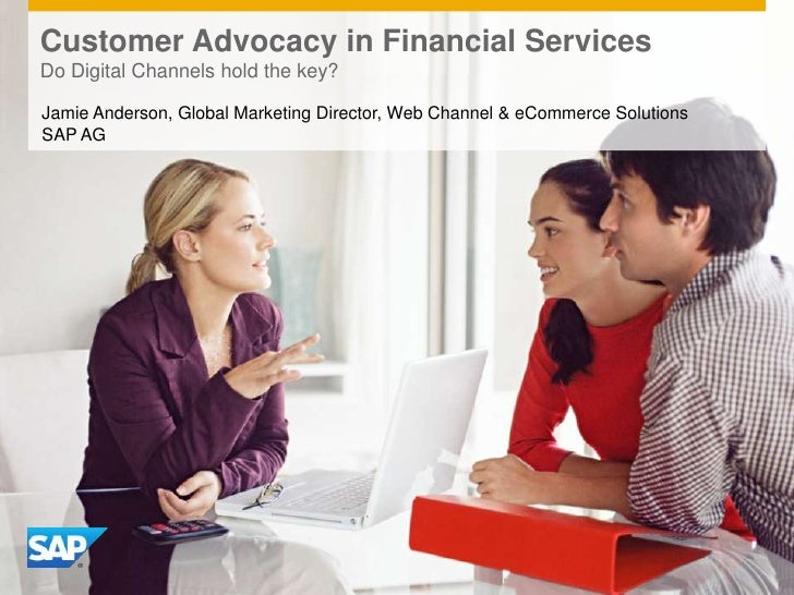 Customer Advocacy in Financial ServicesDo Digital Channels hold the key?Jamie Anderson, Global Marketing Director, Web Cha...