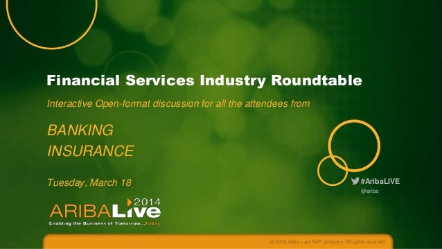 Financial Services Industry Roundtable Interactive Open-format discussion for all the attendees from  BANKING INSURANCE Tu...