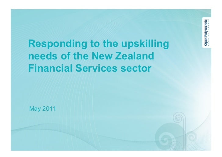 Responding to the upskillingneeds of the New ZealandFinancial Services sectorMay 2011
