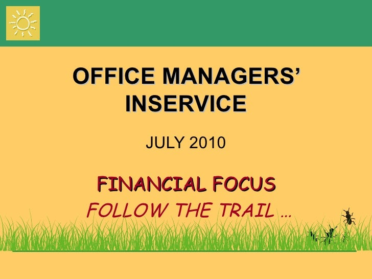 OFFICE MANAGERS' INSERVICE JULY 2010 FINANCIAL FOCUS FOLLOW THE TRAIL …