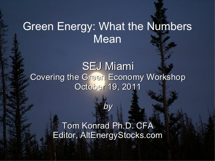 Green Energy: What the Numbers            Mean             SEJ Miami Covering the Green Economy Workshop            Octobe...