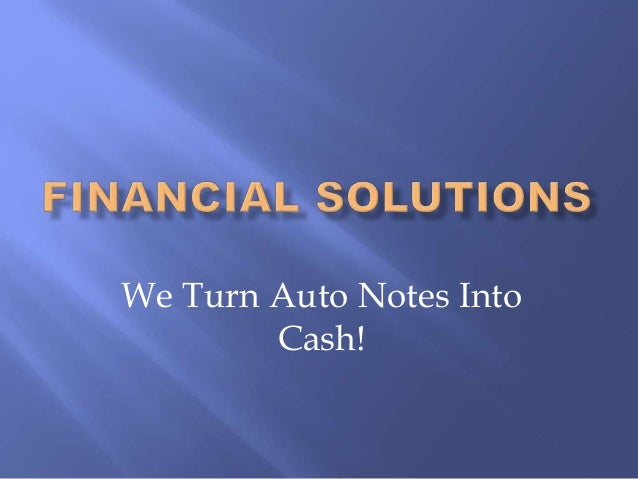 We Turn Auto Notes Into Cash!