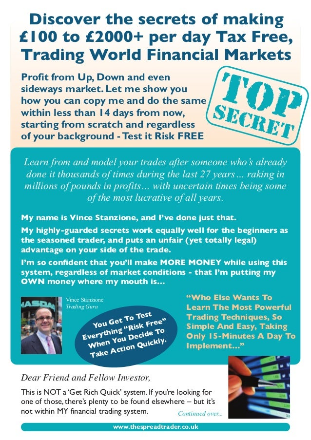 www.thespreadtrader.co.ukDiscover the secrets of making£100 to £2000+ per day Tax Free,Trading World Financial MarketsProf...