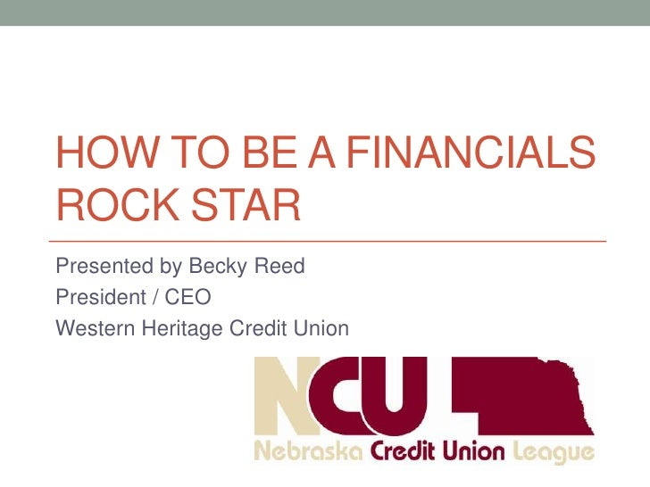 HOW TO BE A FINANCIALSROCK STARPresented by Becky ReedPresident / CEOWestern Heritage Credit Union