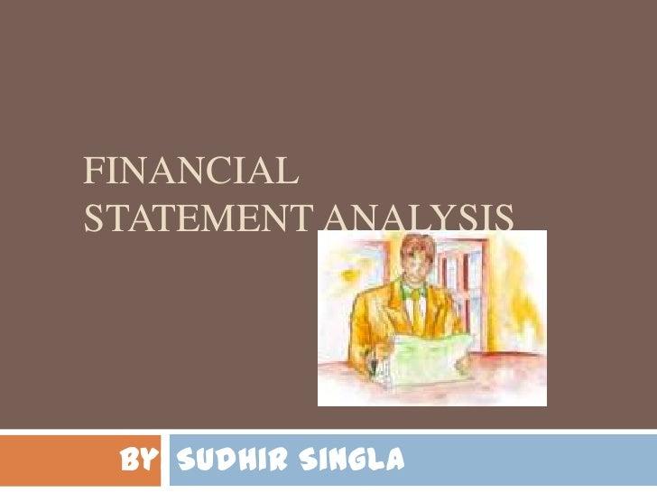 Financial Statement analysis<br />Sudhir Singla<br />By:<br />