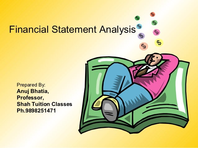 Financial Statement Analysis Prepared By: Anuj Bhatia, Professor, Shah  Tuition Classes Ph. ...