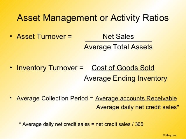 Asset Management or Activity Ratios• Asset Turnover =                   Net Sales                                Average T...