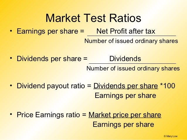 Market Test Ratios• Earnings per share =       Net Profit after tax                         Number of issued ordinary shar...