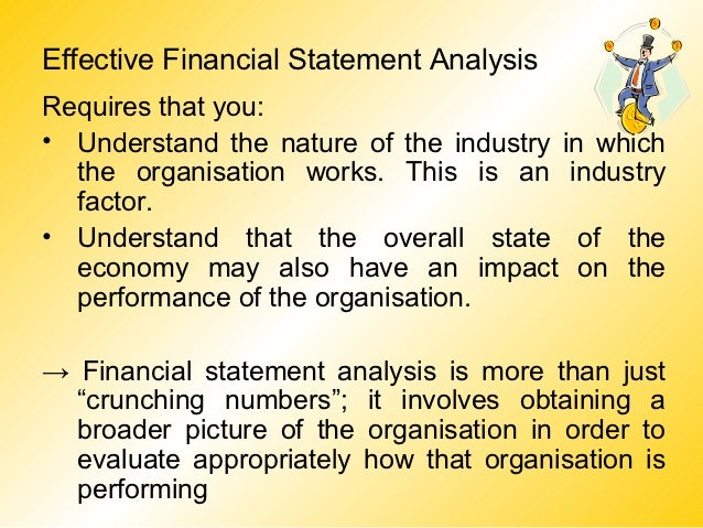 Effective Financial Statement AnalysisRequires that you:• Understand the nature of the industry in which  the organisation...