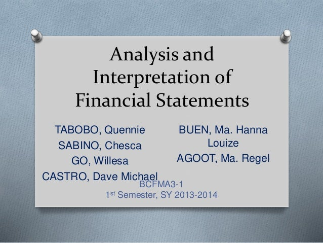 Analysis and Interpretation of Financial Statements TABOBO, Quennie SABINO, Chesca GO, Willesa CASTRO, Dave Michael BUEN, ...